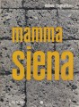 MAMMA SIENA. Dizionario biografico aneddotico dei senesi