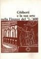GHIBERTI E LA SUA ARTE NELLA FIRENZE DEL '3 - '400 (Ciclo di conferenze)