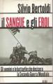 IL SANGUE E GLI EROI. Gli uomini e le battaglie che decisero ls Seconda Guerra Mondiale