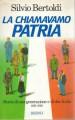 LA CHIAMAVAMO PATRIA Storia di una generazione e di due Italie (1936-1968)