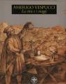 AMERIGO Vespucci. La vita e i viaggi
