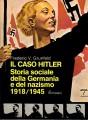 IL CASO HITLER  Storia sociale della Germania e del nazismo 1918 1945