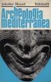Archeologia mediterranea. Missioni e scoperte recenti in Asia Africa Europa