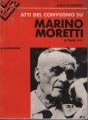 ATTI DEL CONVEGNO SU MARINO MORETTI (OTT.1975)