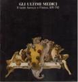 Gli ultimi medici il tardo barocco a Firenze 1670 - 1743