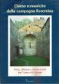 Chiese romaniche della campagna fiorentina pievi abbazie e chiese rurali tra l'Arno e il Chianti