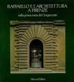 Raffaello e l'architettura a Firenze nella prima metà del cinquecento