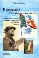 Il sergente che non poteva morire con il battaglione Ivrea divisione Monterosa storie e fatti 1944-45