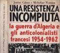 UNA RESISTENZA INCOMPIUTA. La guerra d'Algeria e gli anticolonialisti francesi 1954-1962