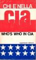Who's who in Cia Chi è nellsa CIA l'elenco biografico dei 3000 agenti militari e civili del servizio segreto americano operante in oltre 120 Stati