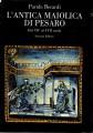 L'ANTICA MAIOLICA DI PESARO. Dal XIV al XVII secolo