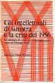 GLI INTELLETTUALI DI SINISTRA E LA CRISI DEL 1956.(Antologia di scritti del
