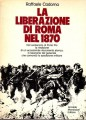 La liberazione di Roma nel 1870 nel centenario di Porta Pia la rieducazione di un eccezionale documento storico:il resoconto del generale che comandò la spedizione militare